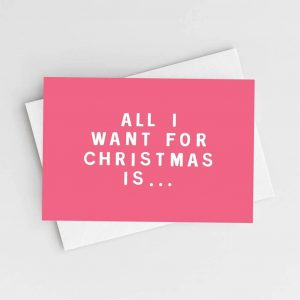 'All I Want For Christmas Is...' Christmas Card